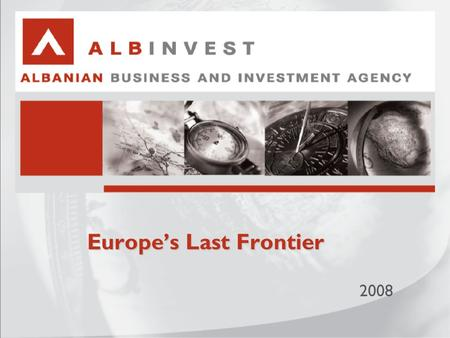 Europe's Last Frontier 2008. What is AlbInvest? Government agency created in March 2006 Member of the Ministry of Economy, Trade and Energy (METE) Mandate.