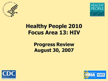 Healthy People 2010 Focus Area 13: HIV Progress Review August 30, 2007.
