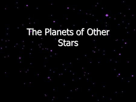 The Planets of Other Stars. The Astronomy Diagnostic Test (ADT): The Sequel On the first day of class, the University requested that everyone fill out.