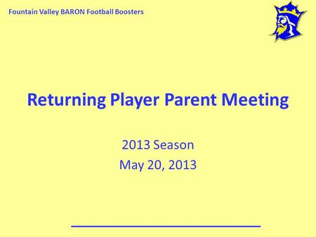 Fountain Valley BARON Football Boosters Returning Player Parent Meeting 2013 Season May 20, 2013.