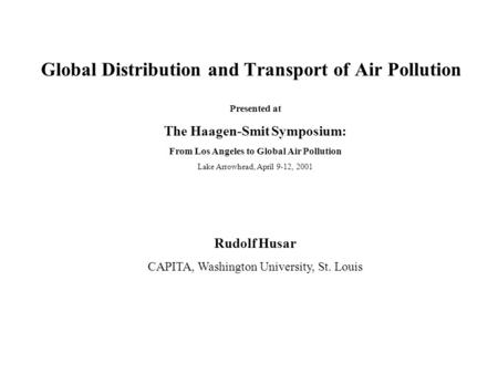 Global Distribution and Transport of Air Pollution Presented at The Haagen-Smit Symposium: From Los Angeles to Global Air Pollution Lake Arrowhead, April.