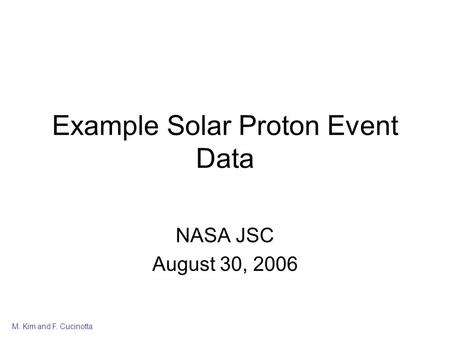 M. Kim and F. Cucinotta Example Solar Proton Event Data NASA JSC August 30, 2006.