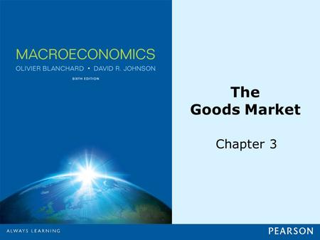 The Goods Market Chapter 3. © 2013 Pearson Education, Inc. All rights reserved.3-2 3-1 The Composition of GDP Table 3-1 The Composition of U.S. GDP, 2010.
