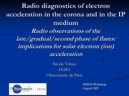 Radio diagnostics of electron acceleration in the corona and in the IP medium Radio observations of the late/gradual/second phase of flares: implications.