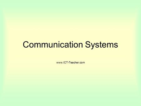 Communication Systems www.ICT-Teacher.com. The Internet The largest wide area network in the world. It is made up of thousands of linked networks. What.