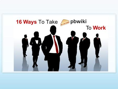 16 Ways To Take To Work. How Would You Use PBwiki At Work? Over 1,000 non-business users were surveyed How would you use PBwiki at work? All responses.