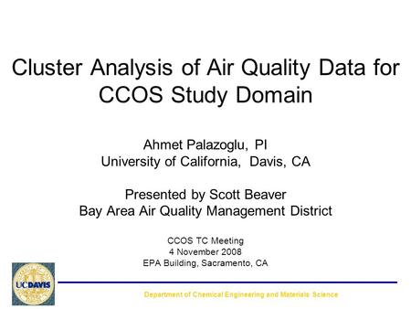 Cluster Analysis of Air Quality Data for CCOS Study Domain Ahmet Palazoglu, PI University of California, Davis, CA Presented by Scott Beaver Bay Area Air.