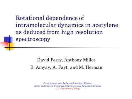Rotational dependence of intramolecular dynamics in acetylene as deduced from high resolution spectroscopy David Perry, Anthony Miller B. Amyay, A. Fayt,