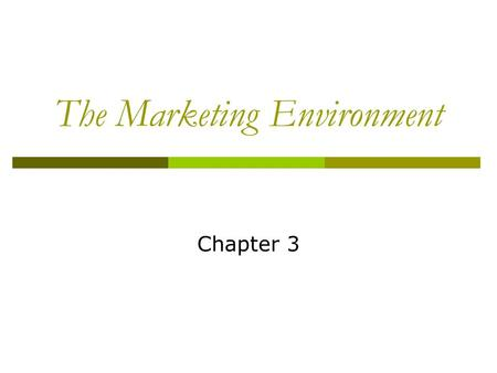 The Marketing Environment Chapter 3. 2 Learning Goals 1. Understand environmental forces 2. Learn how demographic and economic factors affect marketing.