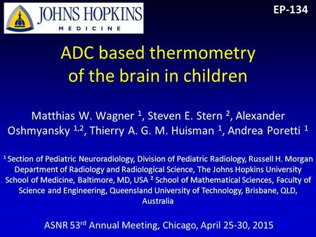 ADC based thermometry of the brain in children Matthias W. Wagner 1, Steven E. Stern 2, Alexander Oshmyansky 1,2, Thierry A. G. M. Huisman 1, Andrea Poretti.