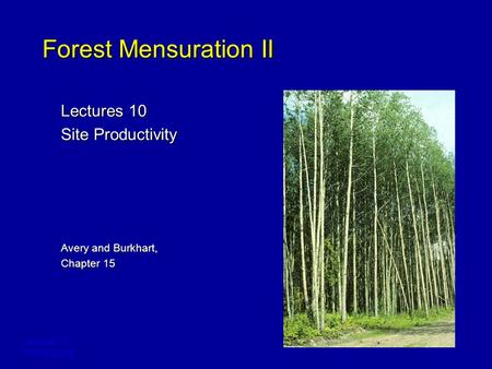 Lecture 10 FORE 3218 Forest Mensuration II Lectures 10 Site Productivity Avery and Burkhart, Chapter 15.