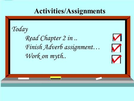Today Read Chapter 2 in.. Finish Adverb assignment… Work on myth.. Activities/Assignments.