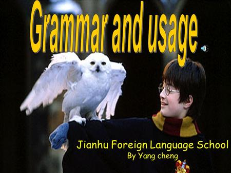 Jianhu Foreign Language School By Yang cheng. Harry Potter a boy with glasses a boy who is clever and wears glasses a clever boy attribute attributive.