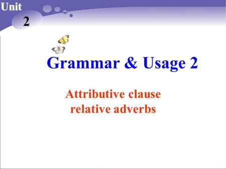 Grammar & Usage 2 Unit 2 Attributive clause relative adverbs.