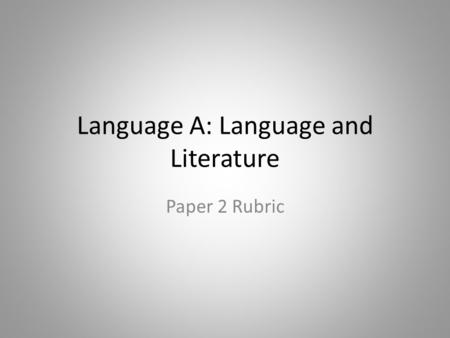 Language A: Language and Literature Paper 2 Rubric.