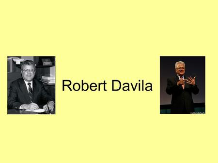 Robert Davila. Early Childhood Born hearing on July 19, 1932 Parents were from Mexico, and worked in the fields and orchards of Southern California Spanish.