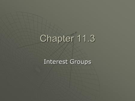 Chapter 11.3 Interest Groups. Types of Interest Groups  Interest groups form to promote a shared viewpoint. By pooling their resources, members can increase.