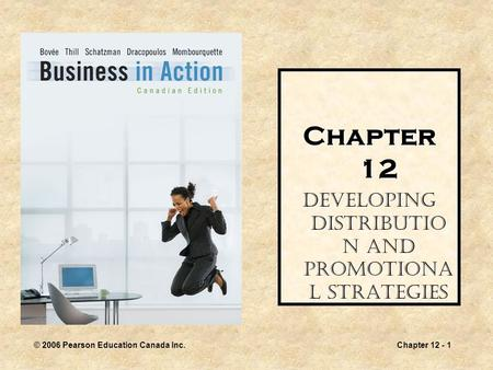 © 2006 Pearson Education Canada Inc.Chapter 12 - 1 Chapter 12 Developing Distributio n and Promotiona l Strategies.