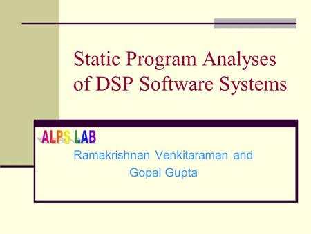 Static Program Analyses of DSP Software Systems Ramakrishnan Venkitaraman and Gopal Gupta.