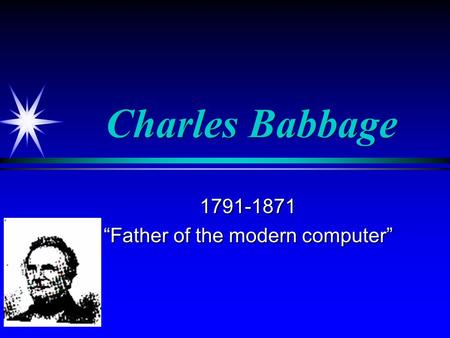 Life and contribution of charles babbage on todays computers