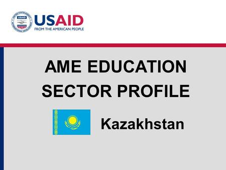 Kazakhstan AME EDUCATION SECTOR PROFILE. Education Structure Source: World Development Indicators, UNESCO Institute for Statistics. Kazakhstan Education.