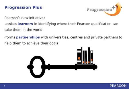 1 Pearson's new initiative: assists learners in identifying where their Pearson qualification can take them in the world forms partnerships with universities,