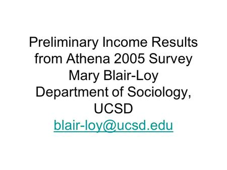 Preliminary Income Results from Athena 2005 Survey Mary Blair-Loy Department of Sociology, UCSD