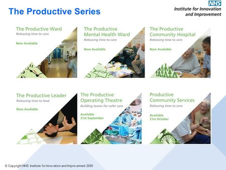 © Copyright NHS Institute for Innovation and Improvement 2009 The Productive Series.