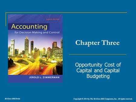 Opportunity Cost of Capital and Capital Budgeting Chapter Three Copyright © 2014 by The McGraw-Hill Companies, Inc. All rights reserved. McGraw-Hill/Irwin.