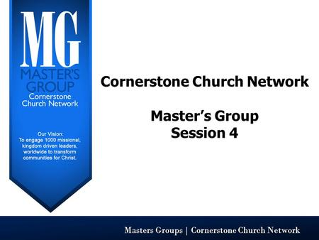Masters Groups | Cornerstone Church Network Cornerstone Church Network Master's Group Session 4.