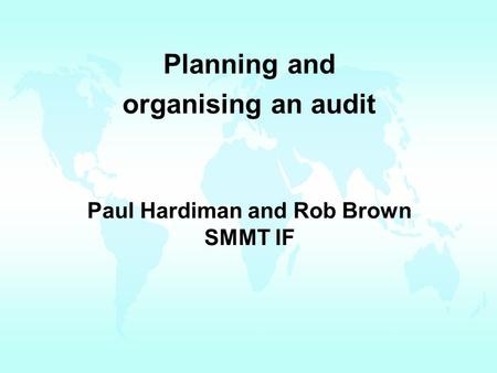 Paul Hardiman and Rob Brown SMMT IF Planning and organising an audit.