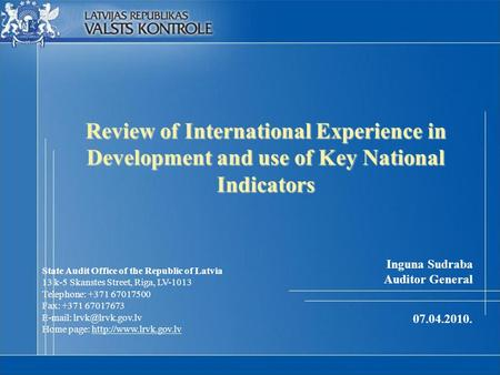 Review of International Experience in Development and use of Key National Indicators State Audit Office of the Republic of Latvia 13 k-5 Skanstes Street,