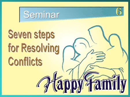 "Seminar. Seven Steps for Resolving Conflicts ""Do not let the sun ""Do not let the sun go down on your wrath; neither give place to the devil."" Ephesians."