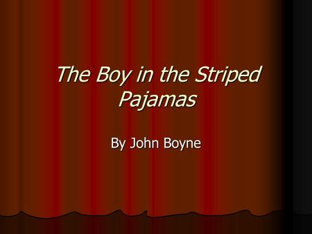 The Boy in the Striped Pajamas By John Boyne. Background Notes Setting: World War II; outside of Berlin, Germany; estate outside of Auschwitz Time: 1940-1945.
