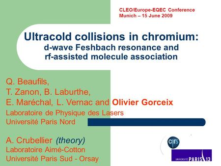 Ultracold collisions in chromium: d-wave Feshbach resonance and rf-assisted molecule association Q. Beaufils, T. Zanon, B. Laburthe, E. Maréchal, L. Vernac.