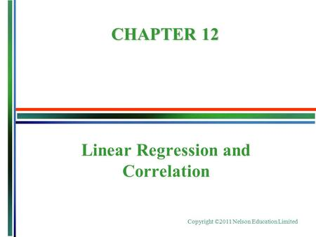 Copyright ©2011 Nelson Education Limited Linear Regression and Correlation CHAPTER 12.
