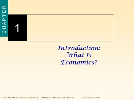 Introduction: What Is Economics? 1 C H A P T E R 1 © 2001 Prentice Hall Business PublishingEconomics: Principles and Tools, 2/eO'Sullivan & Sheffrin.