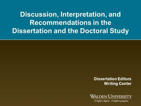 Discussion, Interpretation, and Recommendations in the Dissertation and the Doctoral Study Dissertation Editors Writing Center.