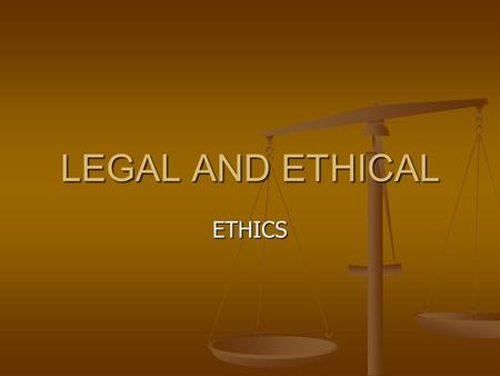 LEGAL AND ETHICAL ETHICS. Ethics Set of principles relating to what is morally right or wrong Set of principles relating to what is morally right or wrong.