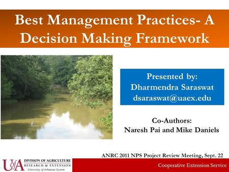 Best Management Practices- A Decision Making Framework Presented by: Dharmendra Saraswat Co-Authors: Naresh Pai and Mike Daniels ANRC.