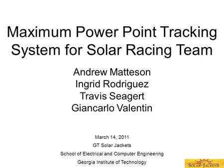 Maximum Power Point Tracking System for Solar Racing Team Andrew Matteson Ingrid Rodriguez Travis Seagert Giancarlo Valentin School of Electrical and Computer.