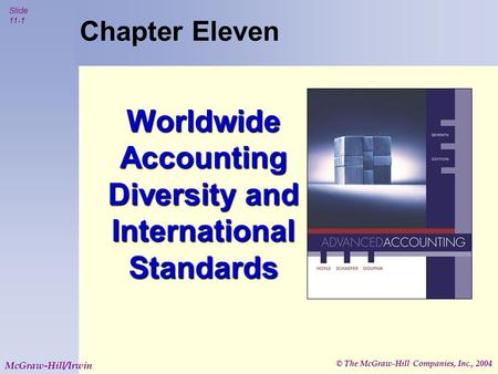 © The McGraw-Hill Companies, Inc., 2004 Slide 11-1 McGraw-Hill/Irwin Chapter Eleven Worldwide Accounting Diversity and International Standards.