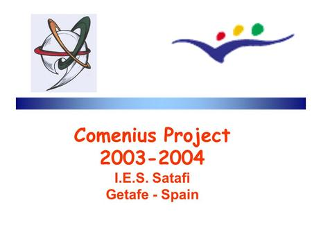 Comenius Project 2003-2004 I.E.S. Satafi Getafe - Spain.