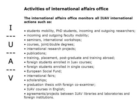 I --- U --- A --- V Activities of international affairs office The international affairs office monitors all IUAV international actions such as: students.
