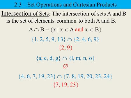 2.3 – Set Operations and Cartesian Products Intersection of Sets: The intersection of sets A and B is the set of elements common to both A and B. A  B.