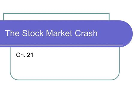 The Stock Market Crash Ch. 21. From Boom to Bust Bank Runs Loss of customer savings Installment Plans Customer loans Stock Margins Buying on margin Using.