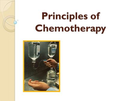 Principles of Chemotherapy. Objectives At the completion of this session the participant will be able to: ◦ Define combination chemotherapy ◦ Recognize.