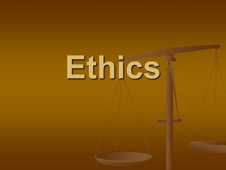 Ethics. Ethics The moral principles and values that govern the actions and decisions of an individual or group The moral principles and values that govern.