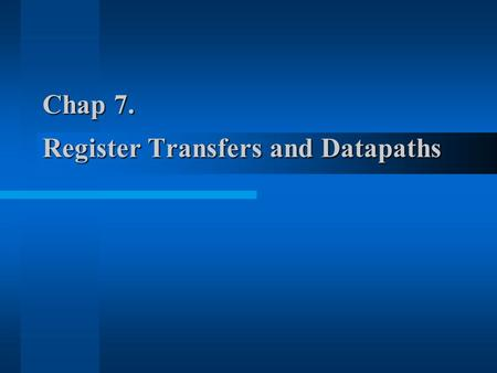 Chap 7. Register Transfers and Datapaths. 7.1 Datapaths and Operations Two types of modules of digital systems –Datapath perform data-processing operations.