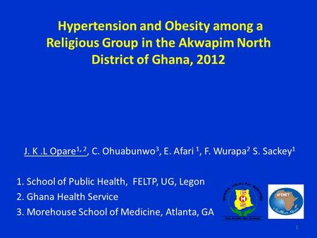 Hypertension and Obesity among a Religious Group in the Akwapim North District of Ghana, 2012 J. K.L Opare 1, 2, C. Ohuabunwo 3, E. Afari 1, F. Wurapa.